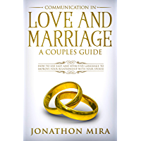 Communication In Love And Marriage: A Couples Guide: How to use easy and effective language to improve your relationship with your spouse (English Edition)