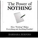 The Power of Nothing: How Nothing Makes Everything and Anything Possible!