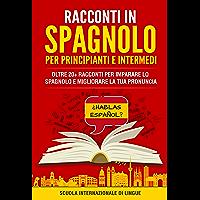 Racconti Spagnoli per Principianti e Intermedi: Oltre 20+ Racconti per Imparare lo Spagnolo e Migliorare la tua Pronuncia (Italian Edition)