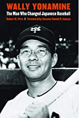 Wally Yonamine: The Man Who Changed Japanese Baseball Hardcover