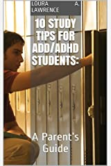 10 Study Tips for ADD/ADHD Students:: A Parent's Guide Kindle Edition