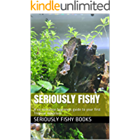 Seriously Fishy: A no-nonsense beginners guide to your first Tropical Aquarium