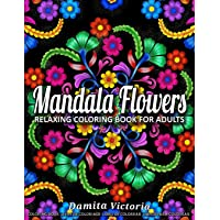 Mandala Flowers: Relaxing Coloring Book for Adults Featuring Beautiful Mandalas Designed to Relax and Unwind Perfect for Woman Gift Ideas