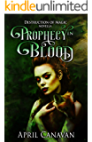 Prophecy in Blood: Paranormal Romance with a Twist (Destruction of Magic Book 3)
