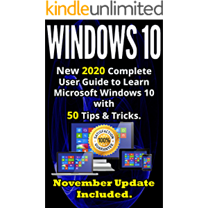 Windows 10: New 2020 Complete User Guide to Learn Microsoft Windows 10 with 580 Tips & Tricks. November Update Included…