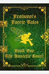 Frotwoot's Faerie Tales (Book One: The Unseelie Court) Kindle Edition