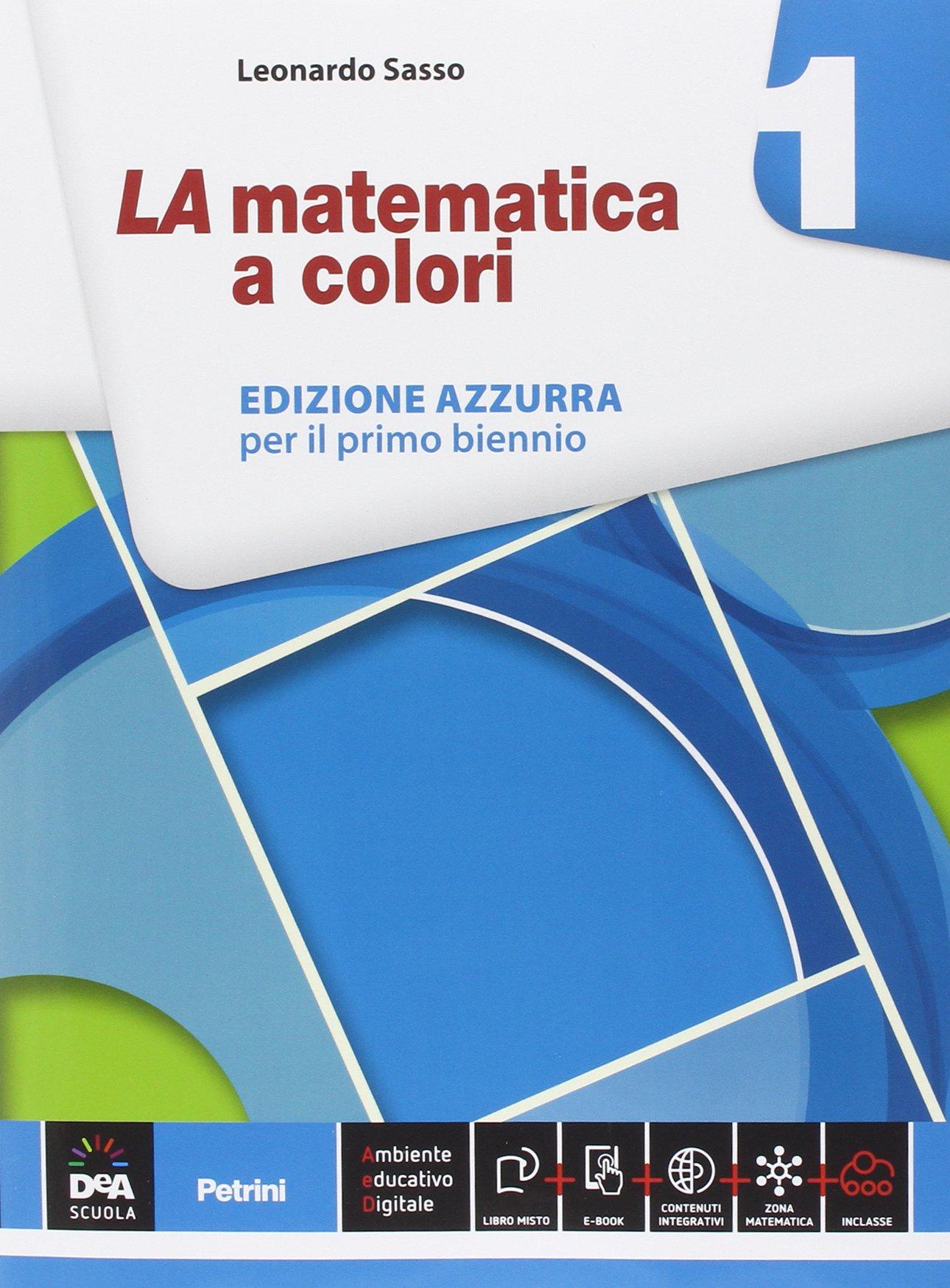 LA matematica a colori 1 – Edizione azzurra, libro di matematica per gli istituti scolastici superiori