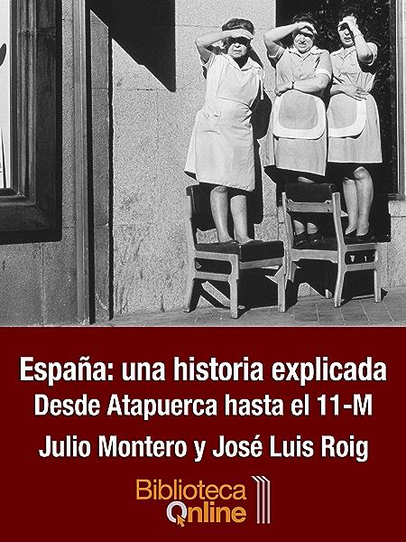 España: una historia explicada. Desde Atapuerca hasta el 11-M eBook: Montero, Julio, Roig, José Luis, BibliotecaOnline: Amazon.es: Tienda Kindle