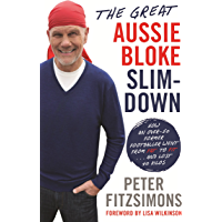 The Great Aussie Bloke Slim-Down: How an Over-50 Former Footballer Went From Fat to Fit . . . and Lost 45 Kilos
