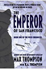 The Emperor of San Francisco (The Wick Chronicles Book 1) Kindle Edition