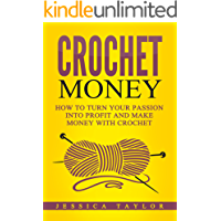Crochet: How To Make Money with Crochet: Turn Your Passion into Profit and Make Money with Crochet (English Edition)