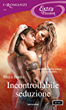Incontrollabile seduzione (I Romanzi Extra Passion) (The Montgomerys and Armstrongs Vol. 1)