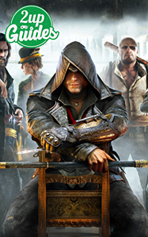 Assassin's Creed Syndicate Strategy Guide & Game Walkthrough � Cheats; Tips; Tricks; AND MORE!