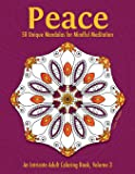 Peace: 50 Unique Mandalas for Mindful Meditation (An Intricate Adult Coloring Book, Volume 3)