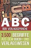 ABC DER VERLAGSSPRACHE: 3.500 Begriffe aus dem Buch- und Verlagswesen (Frielings Bücher für Autoren 7)