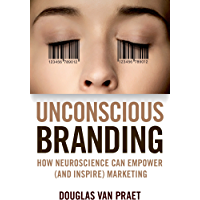 Unconscious Branding: How Neuroscience Can Empower (and Inspire) Marketing (English Edition)