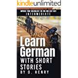 Learn German with Short Stories by O. Henry: Improve Your Vocabulary the Fun and Easy Way (German Edition)