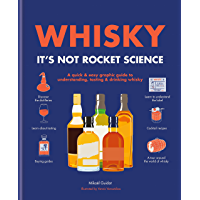 Whisky: It's not rocket science: A quick & easy graphic guide to understanding, tasting & drinking whisky (English Edition)