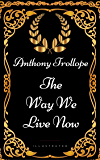 The Way We Live Now : By Anthony Trollope - Illustrated