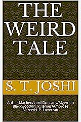 The Weird Tale: Arthur Machen/Lord Dunsany/Algernon Blackwood/M. R. James/Ambrose Bierce/H. P. Lovecraft Kindle Edition