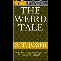 The Weird Tale: Arthur Machen/Lord Dunsany/Algernon Blackwood/M. R. James/Ambrose Bierce/H. P. Lovecraft book cover