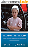 Tears of the Silenced: A True Crime and an American Tragedy; Severe Child Abuse and Leaving the Amish (English Edition)