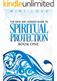 Spiritual Protection: The New Age Hoodoo Guide to Spiritual Protection Book One: with Bonus DIY Spiritual Protection Rituals and Meditations to Help You Live the Highest Version of Your Life