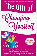 The Gift of Changing Yourself: More than 300 Ways to Work on Yourself and Not Try to Change, Rescue or Fix Anyone Else Kindle Edition