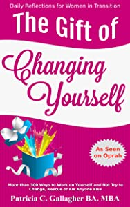 The Gift of Changing Yourself: More than 300 Ways to Work on Yourself and Not Try to Change, Rescue or Fix Anyone Else