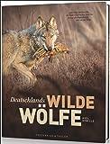 Bildband Wölfe - Begegnungen in freier Wildbahn: Deutschlands wilde Wölfe kehren zurück - Ein einmaliges Erlebnis von Wildnis und Natur mit 190 außergewöhnlichen Fotos
