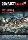 COMPACT - Magazin für Souveränität . Sonder-Ausgabe Nr. 7 . Asyl . Die Flut . So wird Deutschland abgeschafft .