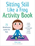 Sitting Still Like a Frog Activity Book: Fun Mindfulness Games for Kids (and Their Parents)