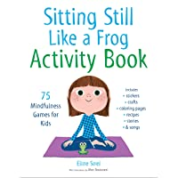 Sitting Still Like a Frog Activity Book: 75 Mindfulness Games for Kids