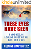 These Eyes Have Seen: 8 Mind-Boggling & Chilling Stories That Will Rattle Your Senses