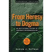 From Heresy to Dogma: An Institutional History of Corporate Environmentalism. Expanded Edition