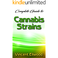 Complete Guide To Cannabis Strains: The Comprehensive guide for breeders!