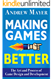 Making Games Better: The Art and Process of Game Design and Development