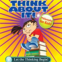 Let the Thinking Begin!: ThinkAboutIt: Philosophy for Kids