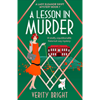 A Lesson in Murder: A totally unputdownable historical cozy mystery (A Lady Eleanor Swift Mystery Book 7)