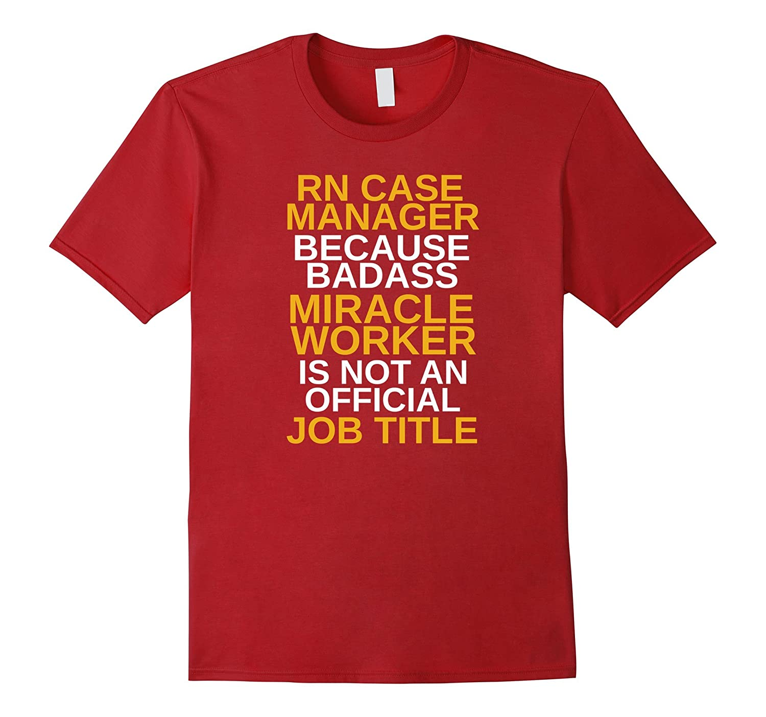 Rn Case Manager T Shirt Freakin Miracle Worker Td Theteejob