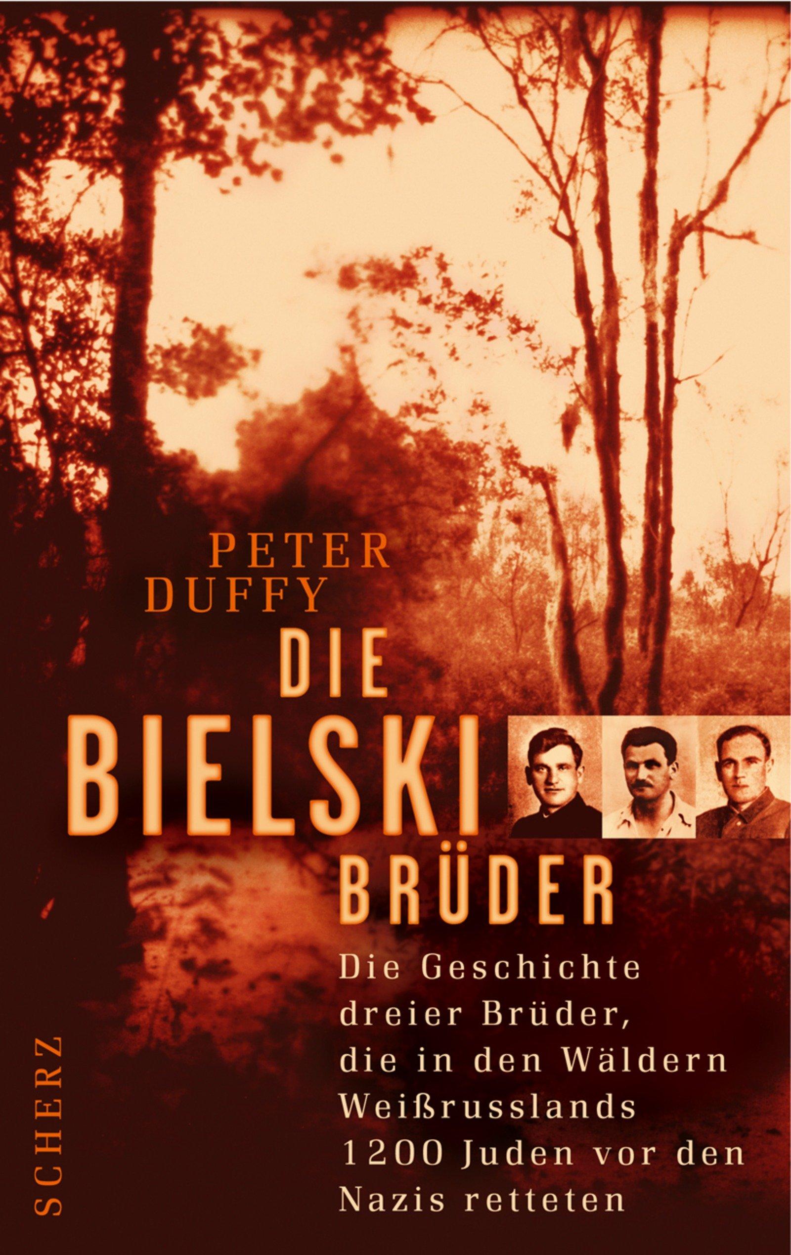 Die Bielski-Brüder: Die Geschichte dreier Brüder, die in den Wäldern Weissrusslands 1200 Juden vor den Nazis retteten