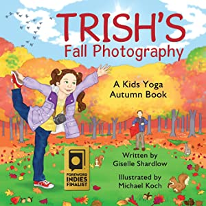 Trish's Fall Photography: A Kids Yoga Autumn Book