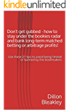 Don't get gubbed - how to stay under the bookies radar and bank long-term matched betting or arbitrage profits!: Use these 21 tips to avoid being limited ... (Make money from gambling online)