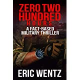Zero Two Hundred Hours: A Fact-Based Military Thriller