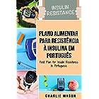 Plano Alimentar Para Resistência à Insulina Em português/ Food Plan for Insulin Resistance In Portuguese: Guia Sobre Como Aca