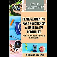 Plano Alimentar Para Resistência à Insulina Em português/ Food Plan for Insulin Resistance In Portuguese: Guia Sobre…