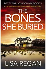 The Bones She Buried: A completely gripping, heart-stopping crime thriller (Detective Josie Quinn Book 5) Kindle Edition