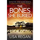 The Bones She Buried: A completely gripping, heart-stopping crime thriller (Detective Josie Quinn Book 5)
