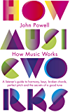 How Music Works: A listener's guide to harmony, keys, broken chords, perfect pitch and the secrets of a good tune (Penguin classics)