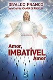 Amor, Imbativel Amor (Série Psicologica Joanna de Ângelis)